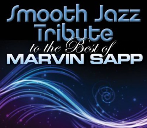Smooth Jazz Tribute to the Best of Marvin Sapp