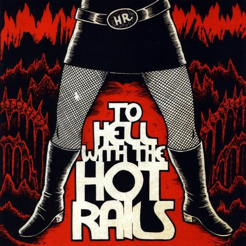 To Hell with the Hot Rails