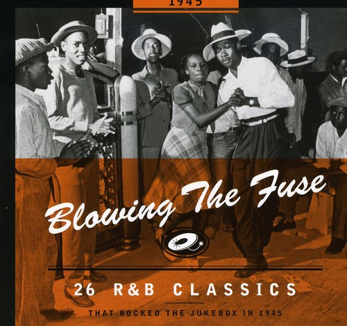 1945-Blowing the Fuse: 26 R&B Classics That Rocked