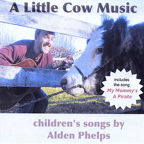 Little Cow Music: Children's Songs By Alden Phelps