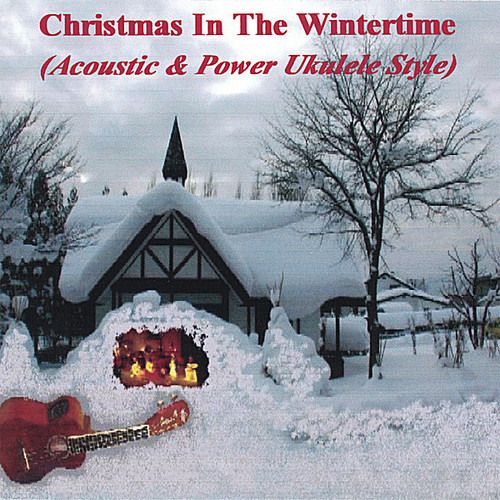 Christmas in the Wintertime: Acoustic & Power Ukul