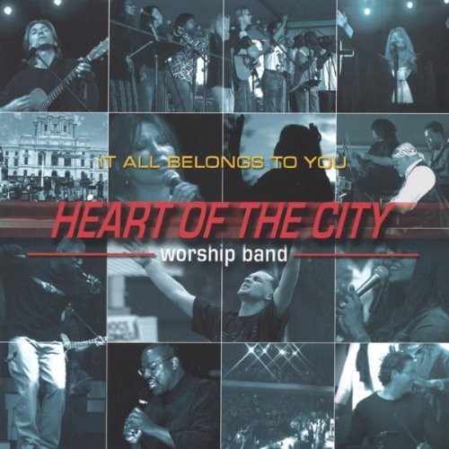 Heart of the City Worship Band : It All Belongs to You