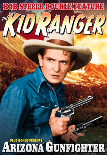 Bob Steele Double: Kid Ranger /  Arizona Gunfighter