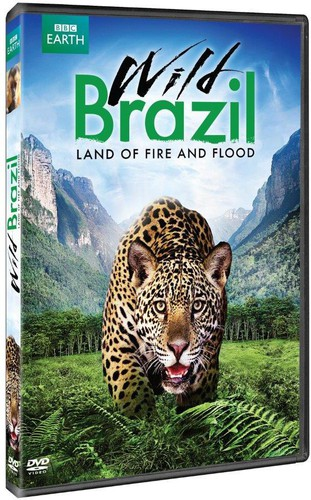 Wild Brazil: Land of Fire & Flood