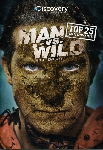 Man Vs Wild: Top 25 Man Moments