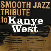 Smooth Jazz Tribute to Kanye West /  Various