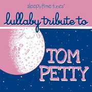 Sleepytime Tunes: Lullaby Trib to Tom Petty /  Various