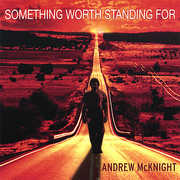 McKnight, Andrew : Something Worth Standing for