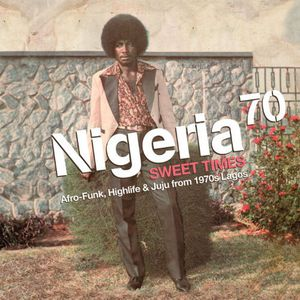 Nigeria 70 Sweet Times: Afro-Funk Highlife /  Various