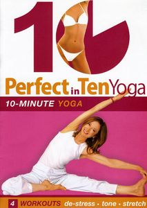 Perfect in Ten: Yoga 10-Minute Workouts