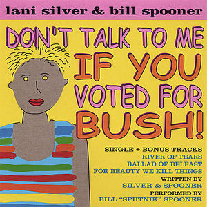 Don't Talk to Me If You Voted for Bush