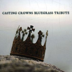 Casting Crowns Bluegrass Tribute /  Various