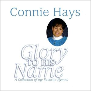 Glory to His Name-A Collection of My Favorite Hymn