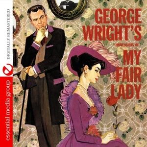 George Wright's Impressions of My Fair Lady