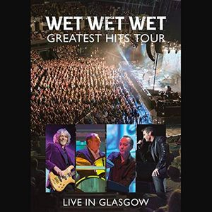 Wet Wet Wet: Greatest Hits-Live in Glasgow