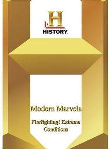 Modern Marvels: Fire Fighting Extreme Condition