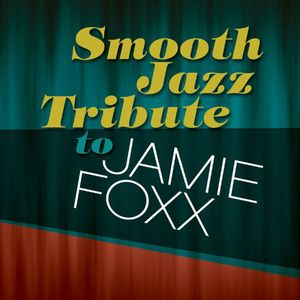 Smooth Jazz Tribute to Jamie Foxx /  Various