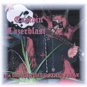 Captain Lazerblast : Dangerous Gothic Freak