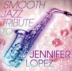 Smooth Jazz Tribute to Jennifer Lopez