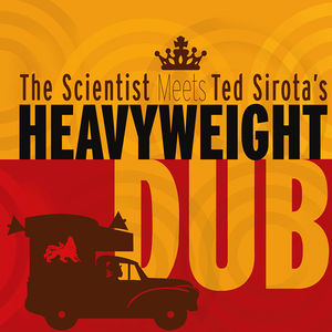 Scientist Meets Ted Sirota's Heavyweight Dub