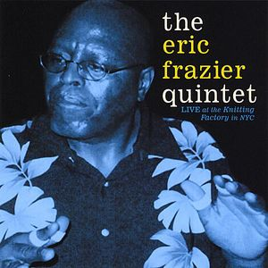 Eric Frazier Quintet Live at the Knitting Factory