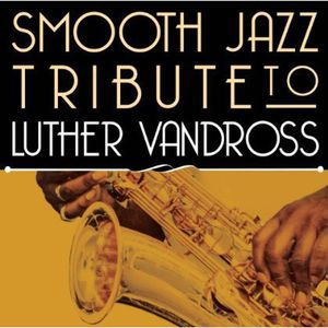 Smooth Jazz Tribute to Luther Vandross /  Various