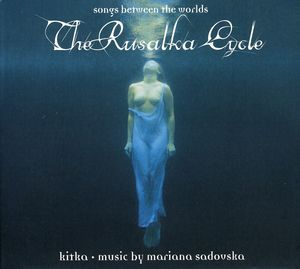 Rusalka Cycle: Songs Between the Worlds
