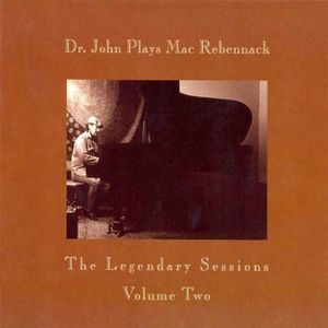 Dr John Plays Mac Rebennack: Legendary Sessions 2