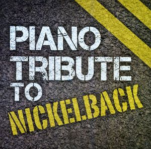 Piano Tribute to Nickelback /  Various