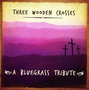 Three Wooden Crosses Blue Grass Tribute /  Various