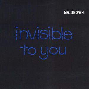 Invisible to You