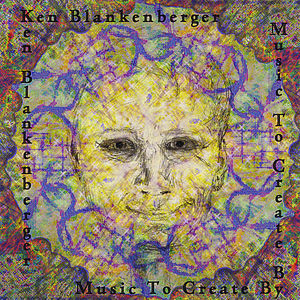 Ken Blankenberger's Music to Create By