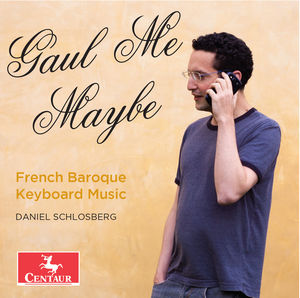 Gaul Me Maybe - French Baroque Keyboard Music