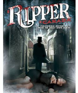 Ripper in Canada: Paranormal Encounters from the