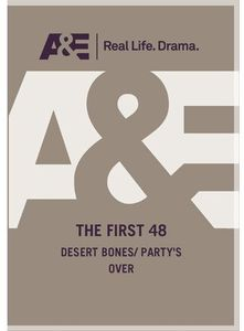 First 48: Desert Bones /  Party's Over