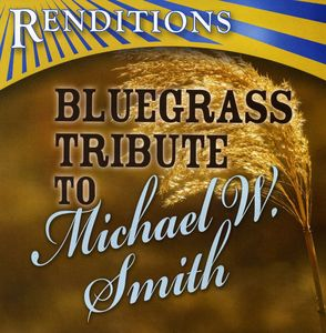 Bluegrass Tribute to Michael w Smith /  Various
