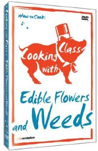 Cooking with Class: Edible Flowers & Weeds