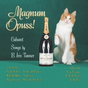 Magnum Opuss!: Cabaret Songs By B. Iris Tanner
