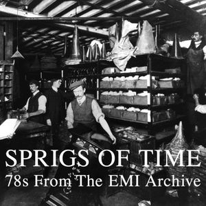 Sprigs of Time: 78S from the EMI Archive /  Various