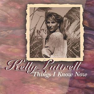 Luttrell, Kelly : Things I Know Now