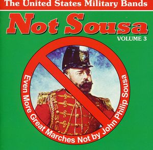 Not Sousa 3: Even More Great Marches /  Various