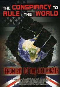 Conspiracy to Rule the World: From 911 to the