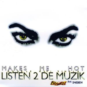 Makes Me Hot /  Listen 2 de Muzik