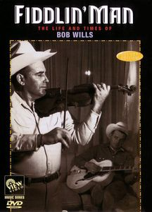 Fiddlin Man: Life & Times of Bob Wills
