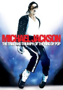 Michael Jackson: Trial & Triumph of the King of