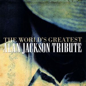 World's Greatest Alan Jackson Tribute /  Various