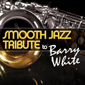 Smooth Jazz Tribute to Barry White /  Various