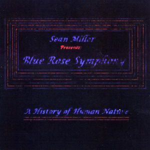 Blue Rose Symphony- a History of Human Nature