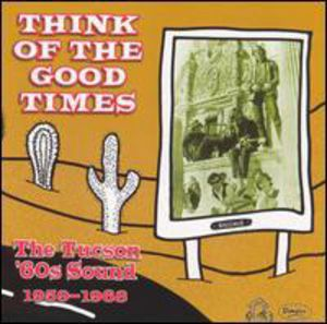 Tucson Sound 1960-1968: Think of Good Times /  Various