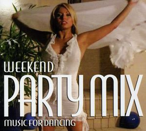 Weekend Party Mix: Music for Dancing /  Various